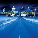 Skip Towne & the Greyhounds Roadworks CD
